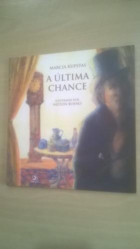 A Ultima Chance Marcia Kupstas Ilustrado Por Nilton Bueno