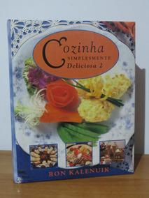 Livro Cozinha Simplesmente Deliciosa 2 Ron Kalenuik Receitas