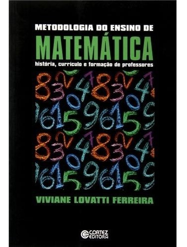 Metodologia Do Ensino De Matemática - História, Currículo E