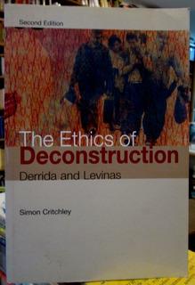 Ethics Of Deconstruccion Derrida Levinas Simon Critchley