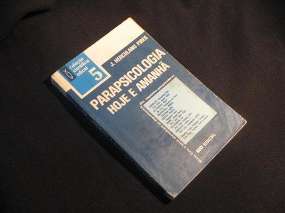Parapsicologia Hoje E Amanhã - Pires, J. Herculano