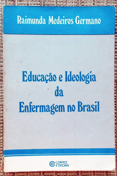 Livro Educação E Ideologia Da Enfermagem No Brasil