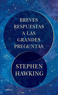 Breves Respuestas A Las Grandes Preguntas - Stephen Hawking