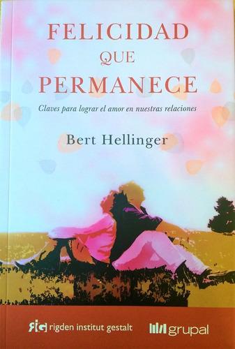 Bert Hellinger - Felicidad Que Permanece - Ed. Grupal