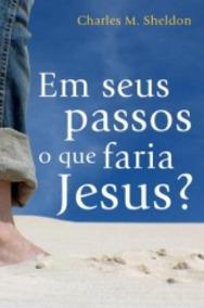 Em Seus Passos O Que Faria Jesus - Mundo Cristao