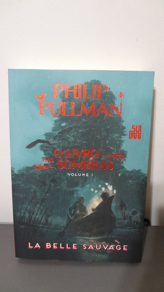 O Livro Das Sombras Vol. 1 - La Belle Sauvage - P. Pullman