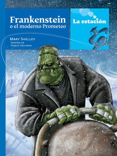 Frankenstein O El Moderno Prometeo - La Estación - Mandioca