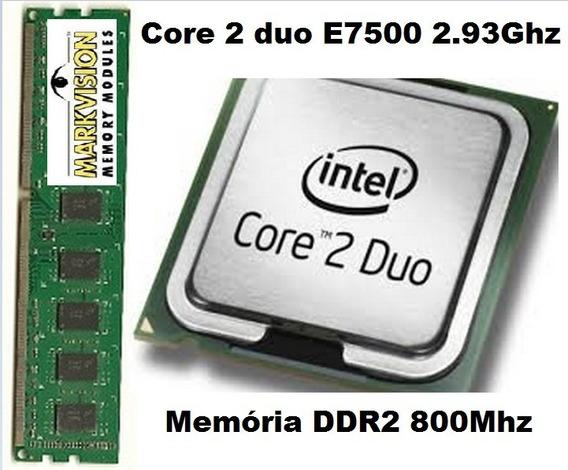 Processador Core 2 Duo E7500 2.93 + Memória 2gb Ddr2 800mhz