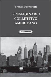 Limmaginario Collettivo Americano : Franco Ferrarotti