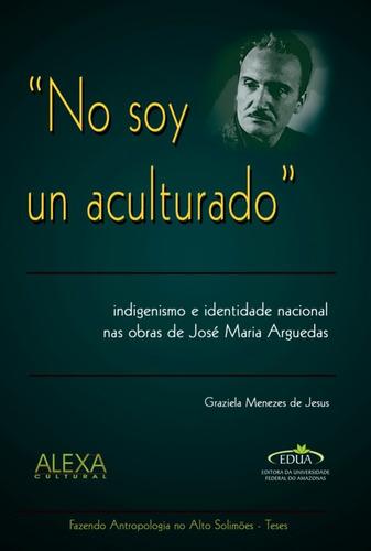 Imagem 1 de 1 de No Soy Un Aculturado: Indigenismo  Obras De José M Arguedas