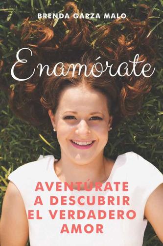 Enamórate  Aventúrate A Descubrir El Verdadero Amor 5 Libros