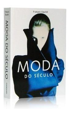 Livro: Moda Do Século. François Baudot Cosac/naif