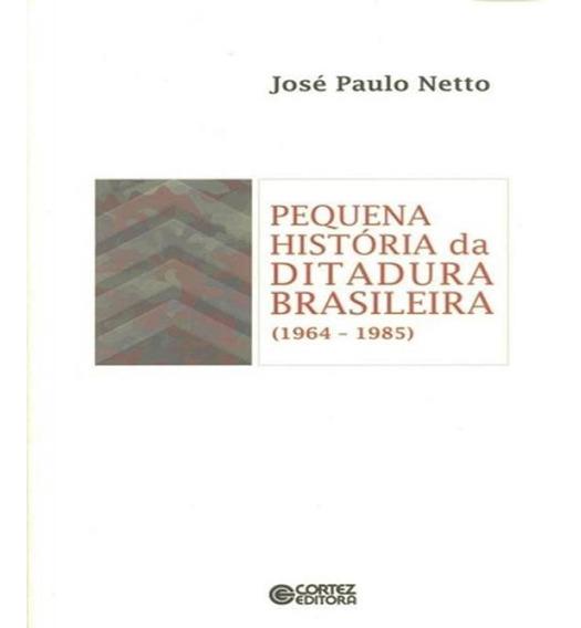 Pequena Historia Da Ditadura Brasileira (1964-1985)