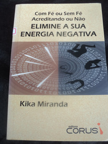 Elimine A Sua Energia Negativa - Kika Miranda