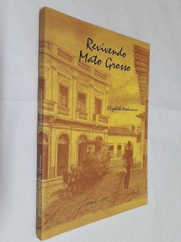Livro Revivendo Mato Grosso Elizabeth Madureira Siqueira
