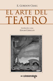 El Arte Del Teatro, De Edward Gordon Craig - Escenología