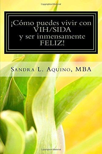 Como Puedes Vivir Con Vih/sida Y Ser Inmensamente Feliz! (ed