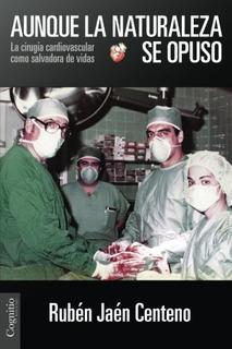 Libro : Aunque La Naturaleza Se Opuso: La Cirugia Cardiov...