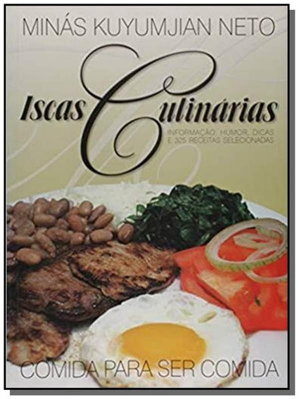 Iscas Culinarias - Informacao, Humor, Dicas E 325 Receitas S