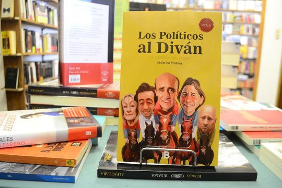 Los Políticos Al Diván 2 La Carrera Al Poder Federico Medina