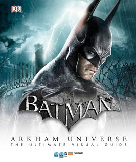 Batman Arkham Universe The Ultimate Visual Guide Dc Comics
