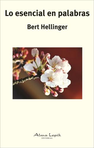 Bert Hellinger - Lo Esencial En Palabras - Almalepik - Promo