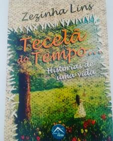 Livro Tecelã Do Tempo, Histórias De Uma Vida. Zezinha Lins