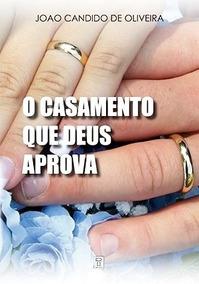 O Casamento Que Deus Aprova