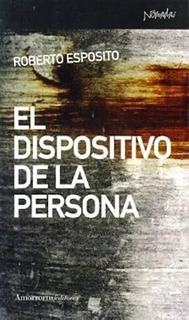 Roberto Esposito - El Dispositivo De La Persona