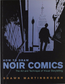 How To Draw Noir Comics The Art And Technique Of Visual Stor