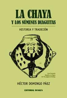 La Chaya Y Los Numenes Diaguitas Historia Y Tradicion - Paez