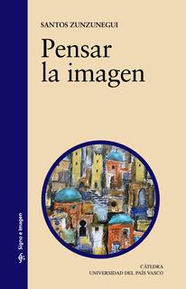 Pensar La Imagen, Santos Zunzunegui, Ed. Cátedra