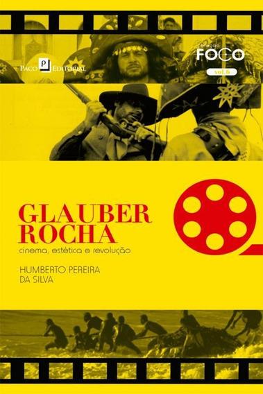 Glauber Rocha. Cinema, Estética E Revolução - Volume 6. C