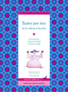 Teatro Por Tres: De La Cabeza A Los Pies