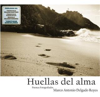 Huellas Del Alma- Marco Antonio Delgado- Poesia Y Fotografía