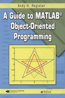 A Guide To Matlab Object-oriented Programming - Andy H. R...