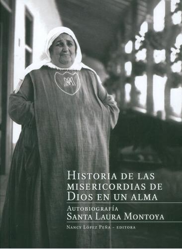 Historia De Las Misericordias De Dios En Un Alma. Autobiogra