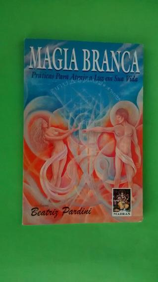 Livro: Magia Branca: Práticas Para Atrair A Luz Em Sua Vida