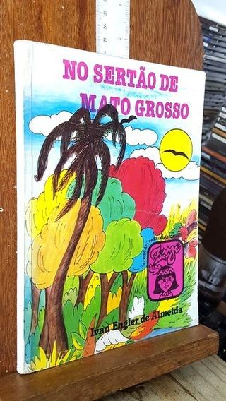 No Sertão De Mato Grosso - Ivan Engler De Almeida