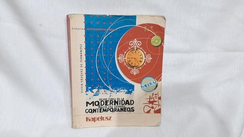 Imagen 1 de 6 de Desde Fines Modernidad Hasta Tiempos Contemporaneos Kapelusz