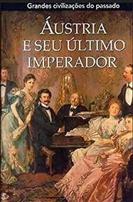 Áustria E Seu Último Imperador - Coleção Editora Folio