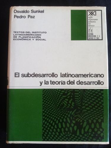El Subdesarrollo Latinoamericano Y La Teoría Del Desarrollo.
