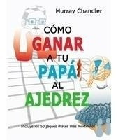 Libro Ajedrez - Como Ganar A Tu Papa Al Ajedrez- Ventajedrez