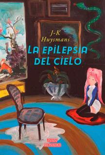 La Epilepsia Del Cielo - Joris-karl Huysmans