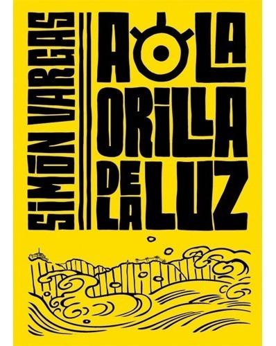 A La Orilla De La Luz Simón Vargas · Penguin Random House