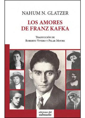 Los Amores De Franz Kafka, Nahum Glatzer, Del Subsuelo