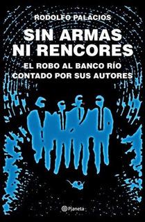 Sin Armas Ni Rencores. Edicion Ampliada - Rodolfo Palacios