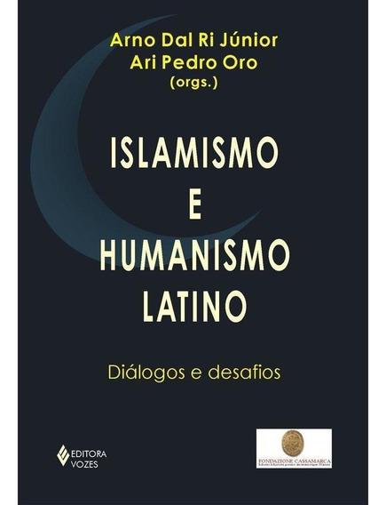 Islamismo E Humanismo Latino - Diálogos E Desafios