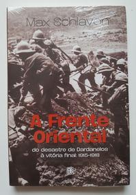 A Frente Oriental Do Desastre De Dardanelos À Vitória Final