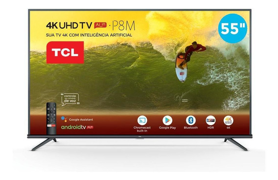 Smart Tv 4k 55 Tcl Led Uhd 55p8m Android 3 Hdmi 2 Usb
